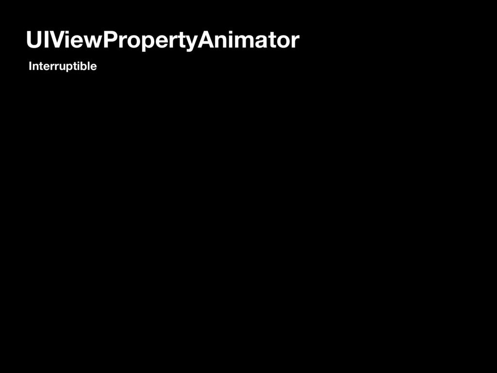 UIViewPropertyAnimator Interruptible