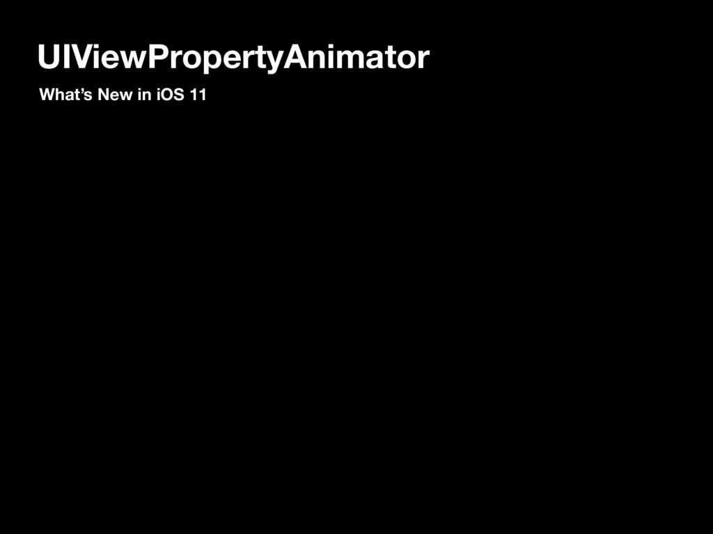 UIViewPropertyAnimator What's New in iOS 11