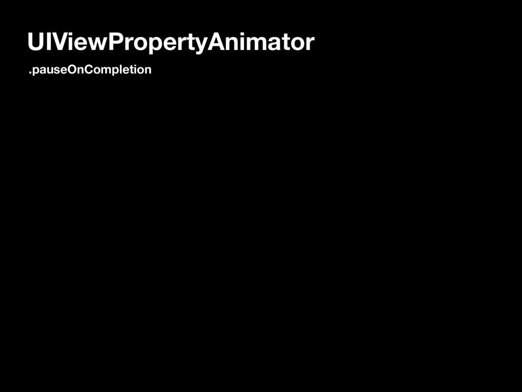 UIViewPropertyAnimator .pauseOnCompletion