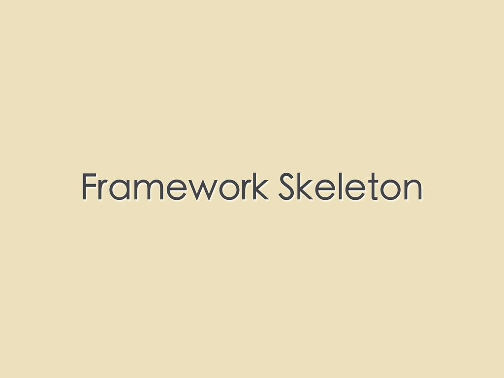 Framework Skeleton