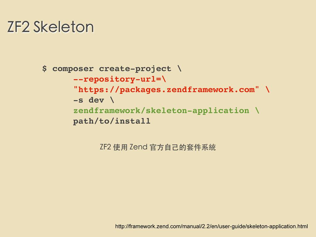ZF2 Skeleton $ composer create-project \ --repo...