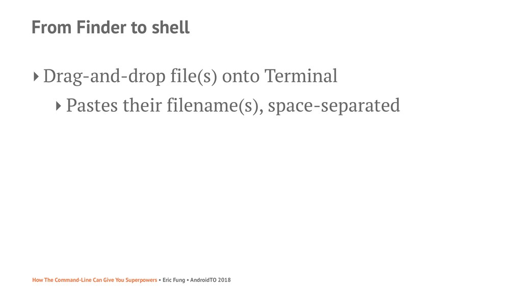 From Finder to shell ‣ Drag-and-drop file(s) on...