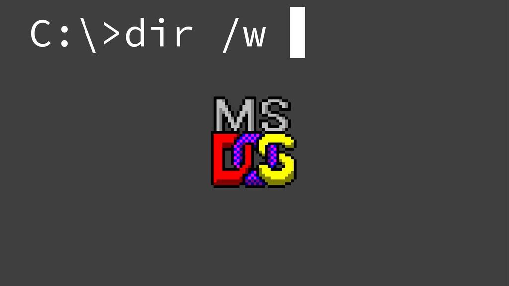 C:\>dir /w ▋