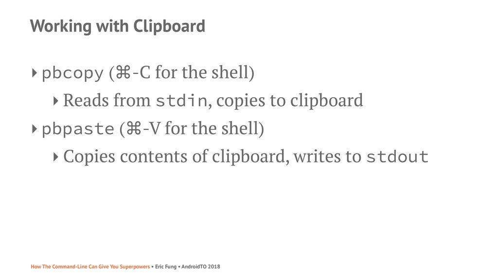 Working with Clipboard ‣ pbcopy (⌘-C for the sh...