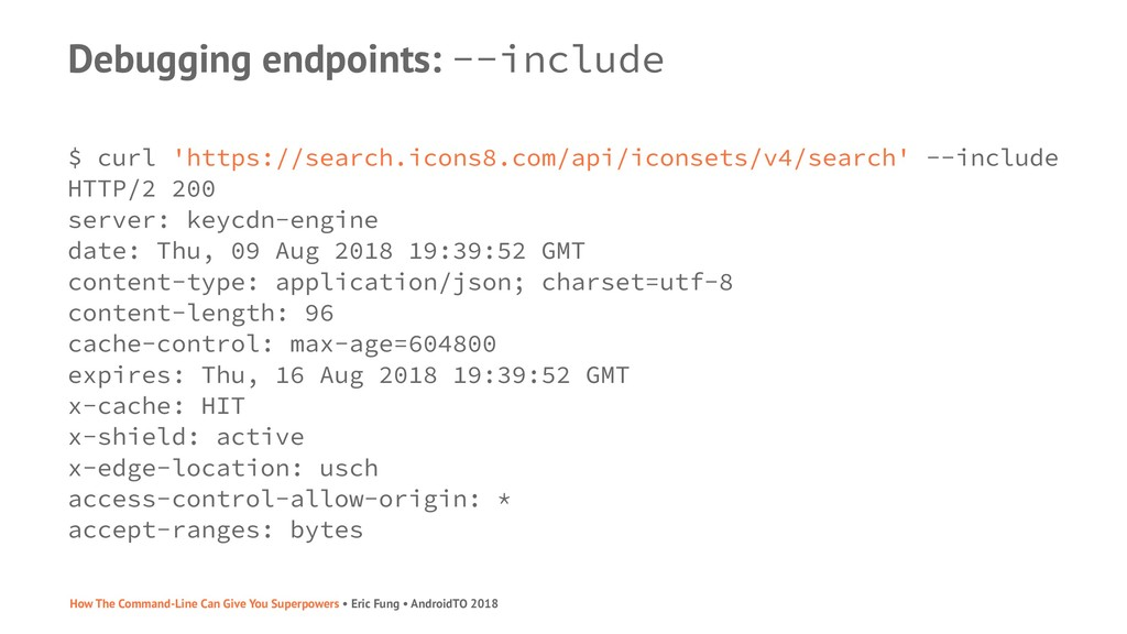 Debugging endpoints: --include $ curl 'https://...