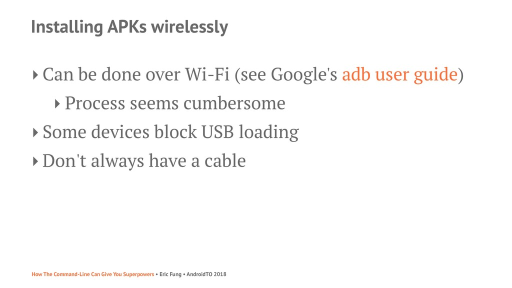 Installing APKs wirelessly ‣ Can be done over W...