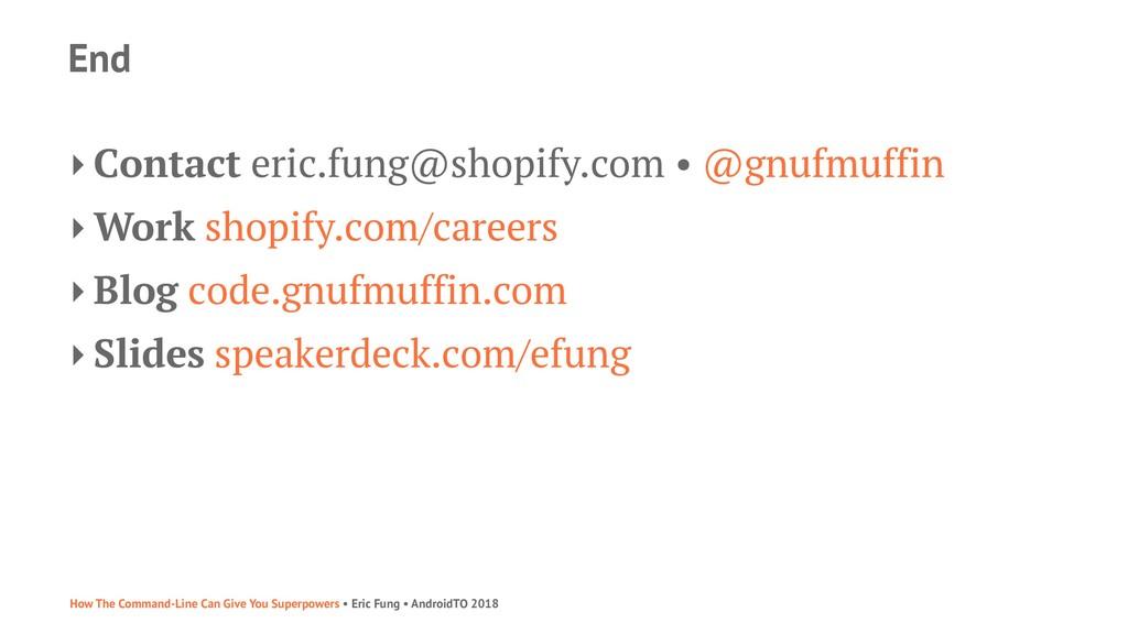 End ‣ Contact eric.fung@shopify.com • @gnufmuff...