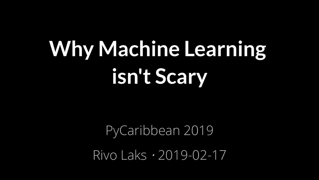 2/17/2019 Why Machine Learning isn't Scary file:...