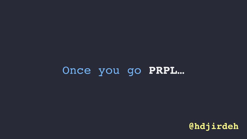 Once you go PRPL… @hdjirdeh