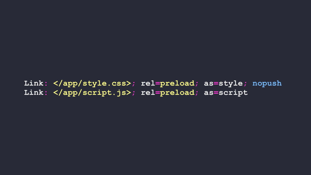 Link: </app/style.css>; rel=preload; as=style; ...