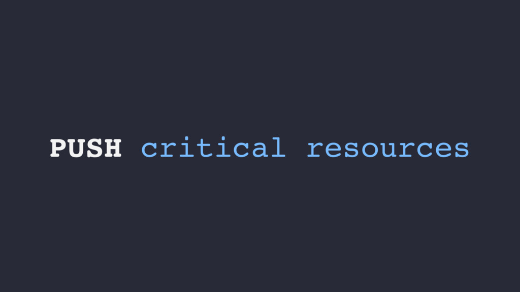 PUSH critical resources