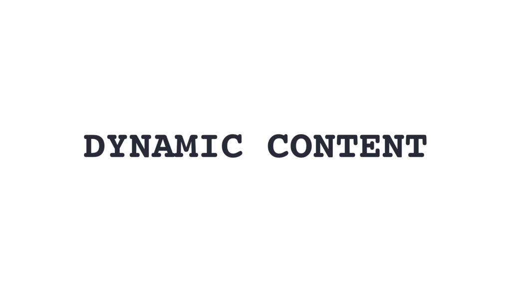 DYNAMIC CONTENT