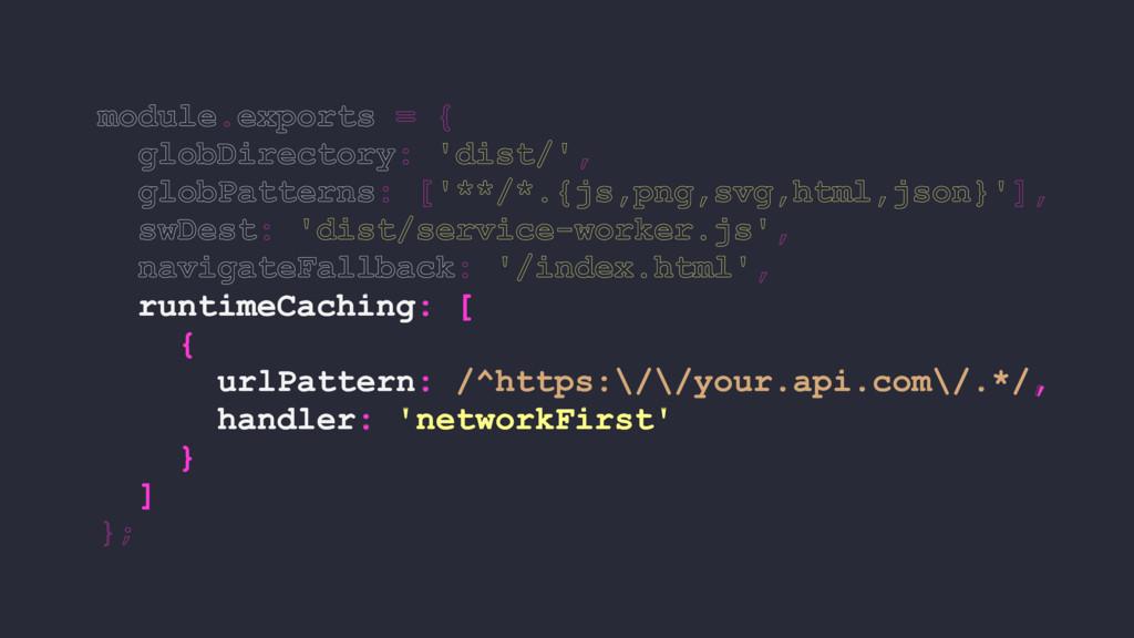 runtimeCaching: [ { urlPattern: /^https:\/\/you...