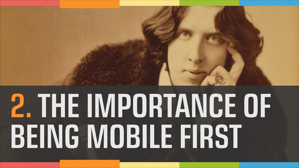 2. THE IMPORTANCE OF BEING MOBILE FIRST