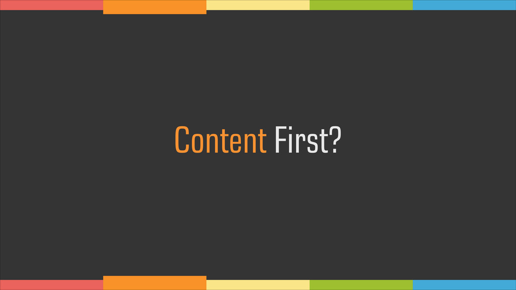 Content First?