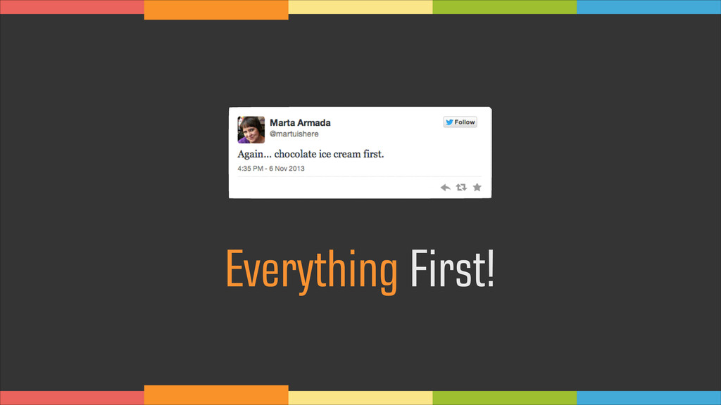 Everything First!