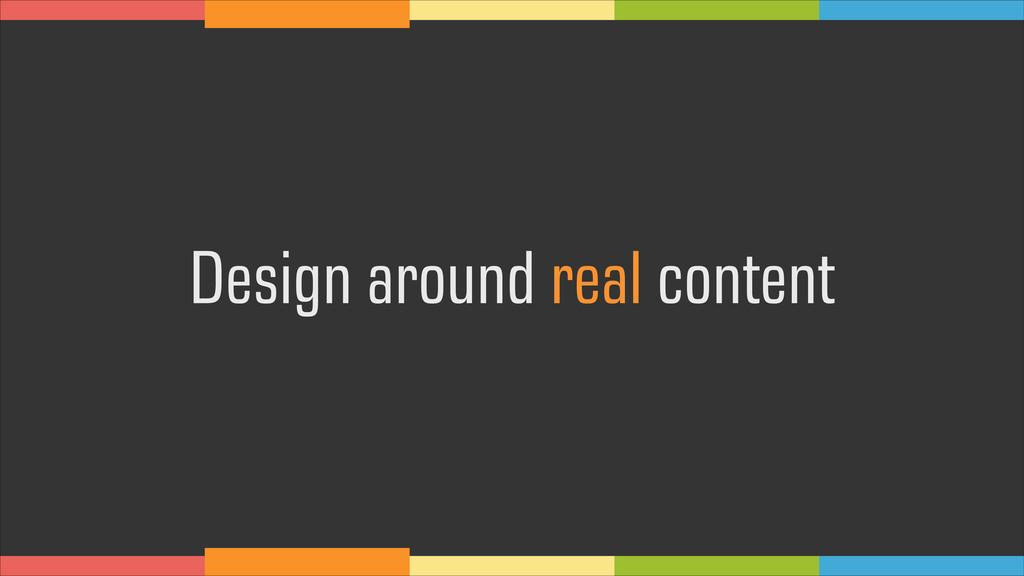 Design around real content
