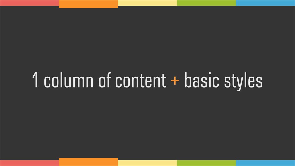 1 column of content + basic styles