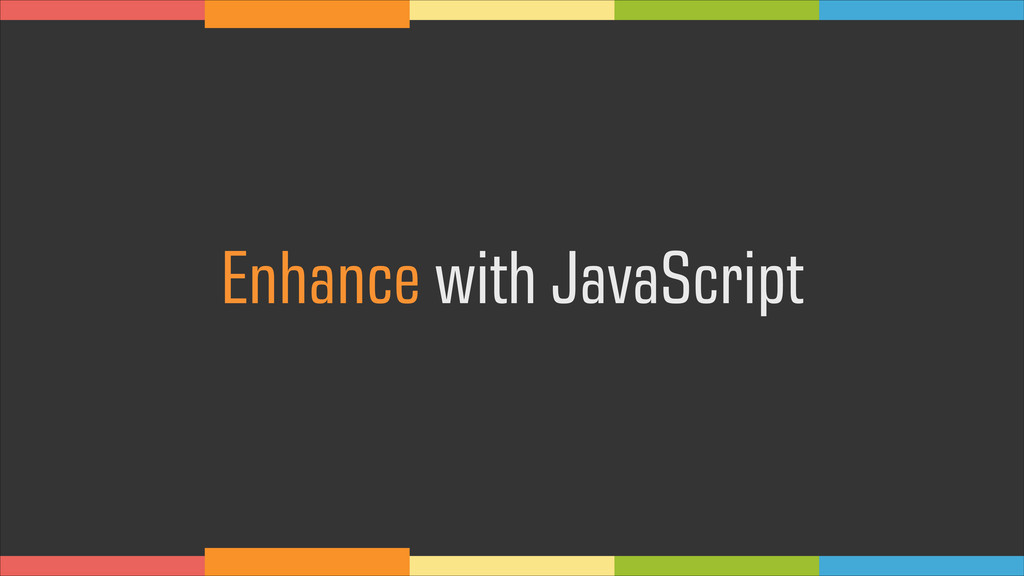 Enhance with JavaScript