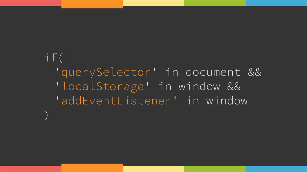 if( 'querySelector' in document && 'localStorag...