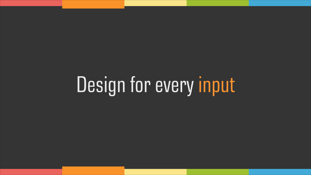 Design for every input