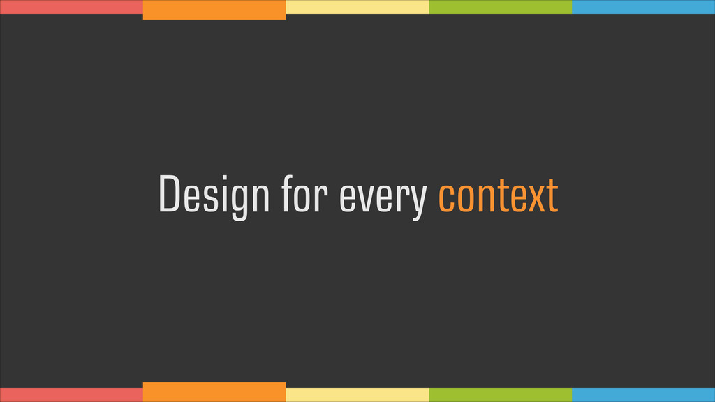 Design for every context