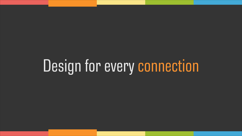 Design for every connection