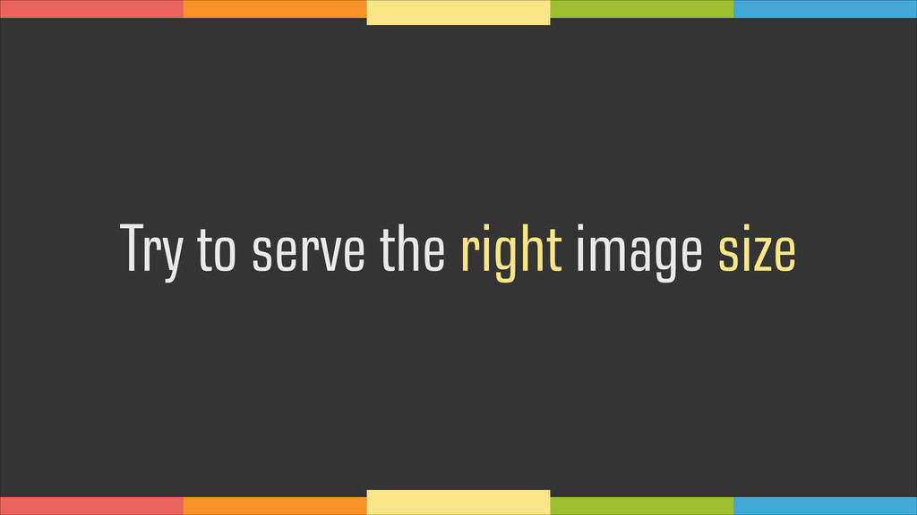 Try to serve the right image size