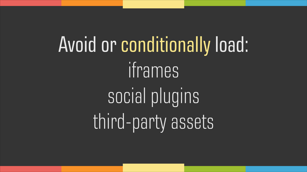 Avoid or conditionally load: iframes social plu...