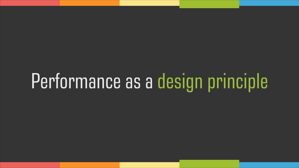 Performance as a design principle