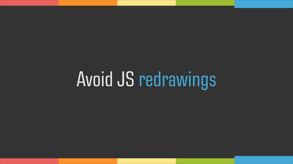 Avoid JS redrawings