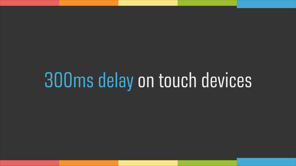 300ms delay on touch devices