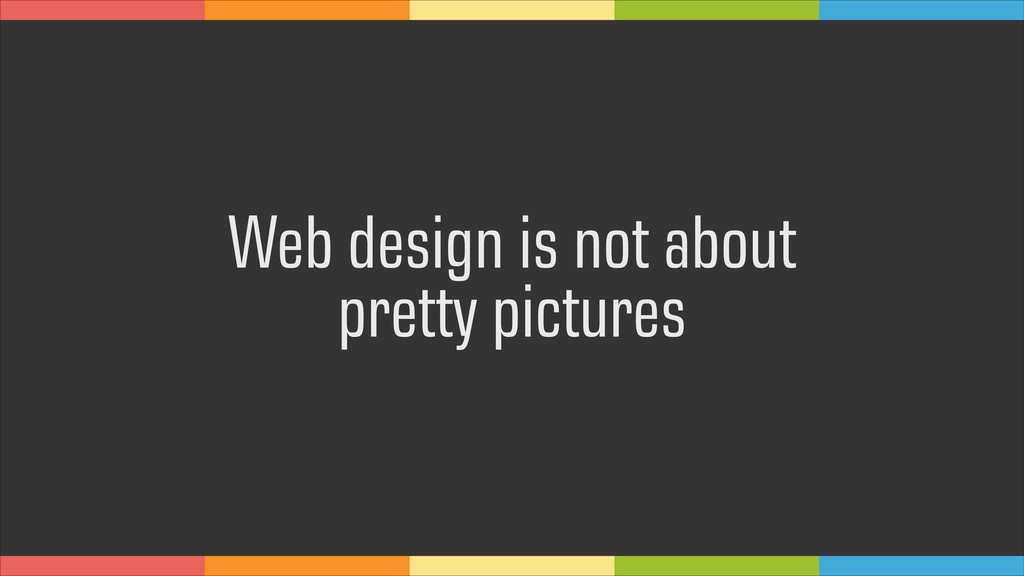 Web design is not about