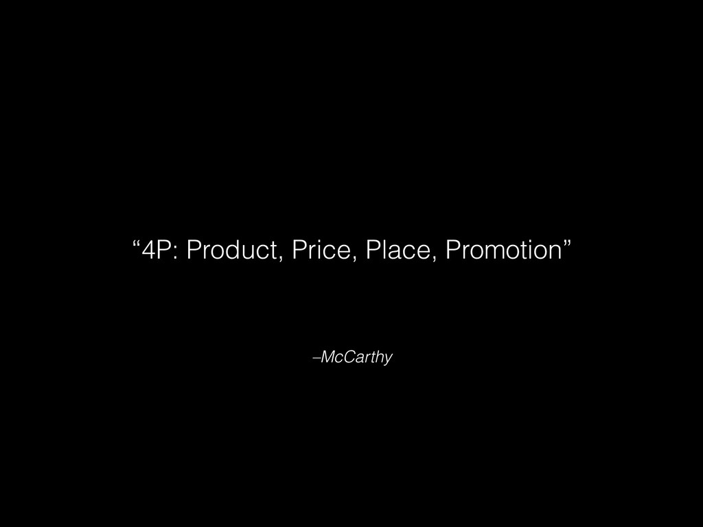 """–McCarthy """"4P: Product, Price, Place, Promotion"""""""