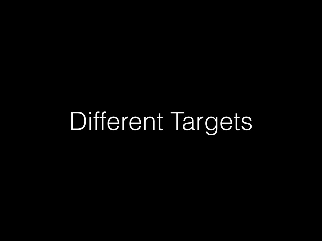 Different Targets