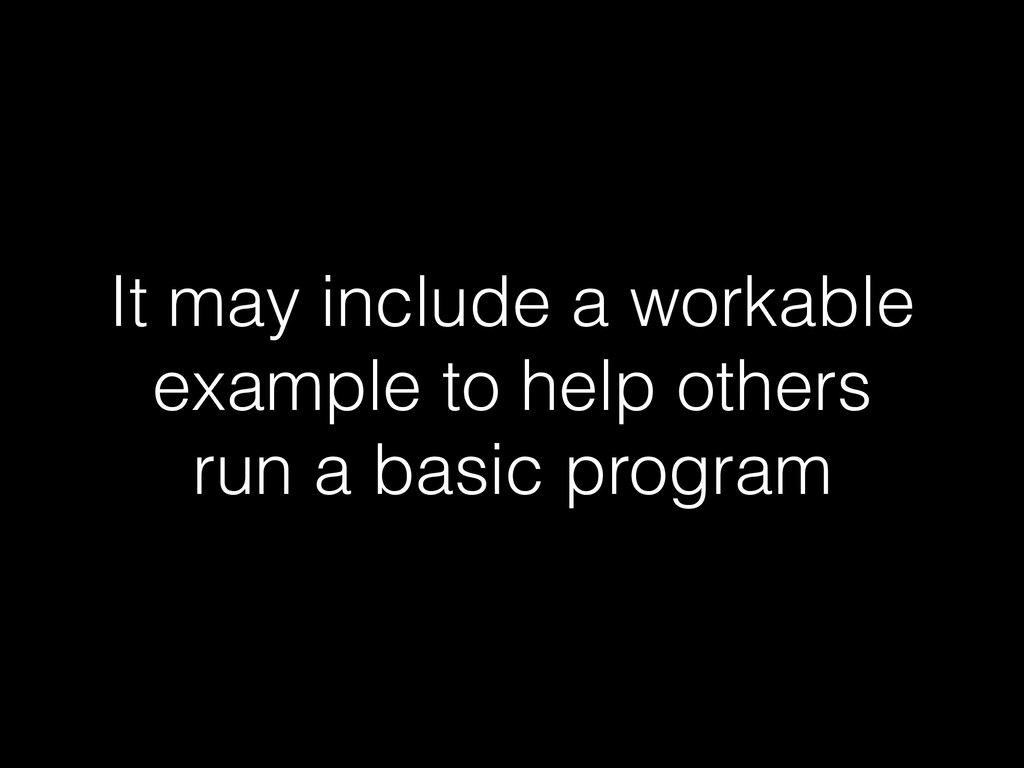 It may include a workable example to help other...
