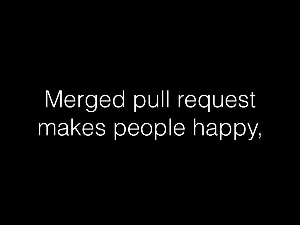 Merged pull request makes people happy,
