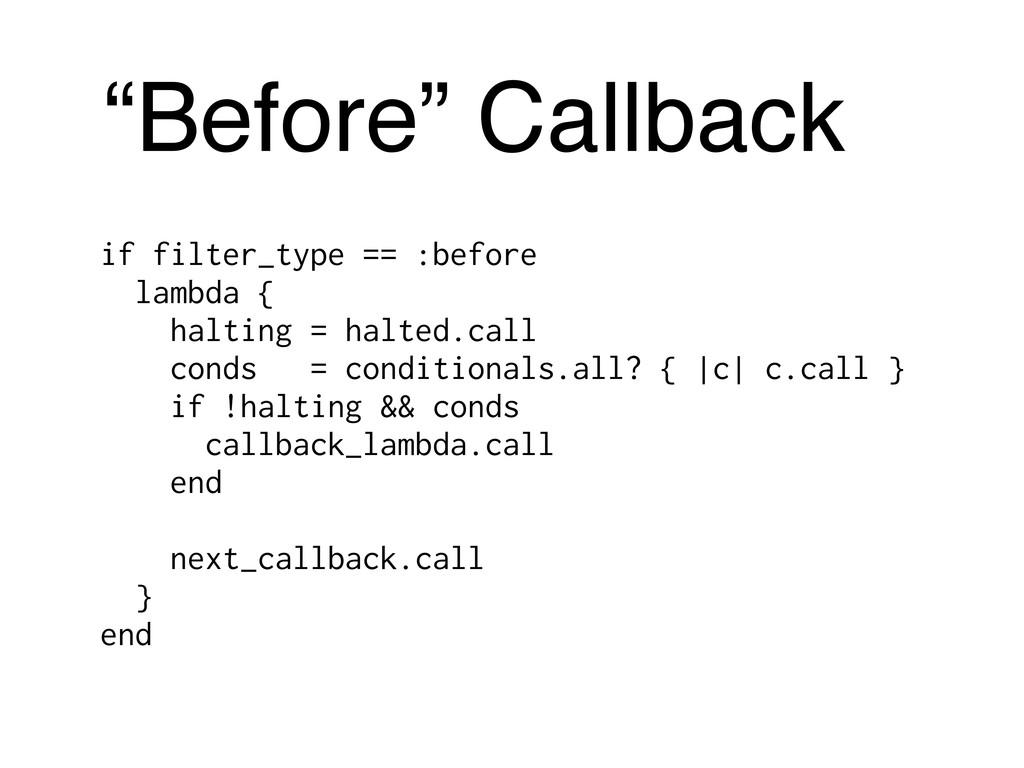 if filter_type == :before lambda { halting = ha...