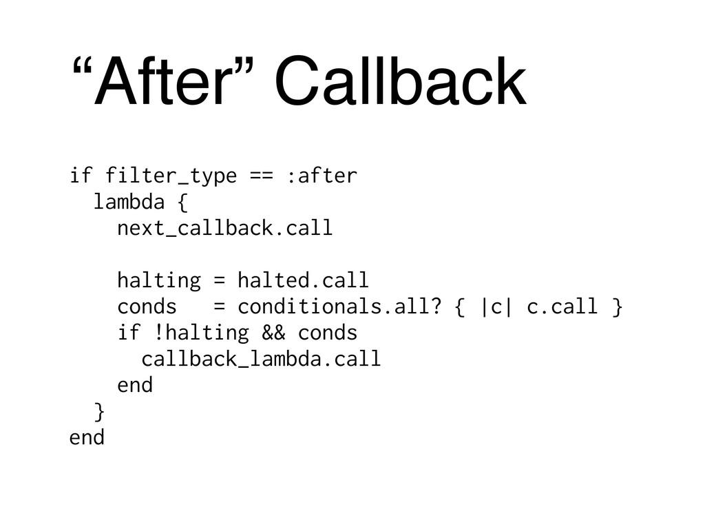 if filter_type == :after lambda { next_callback...