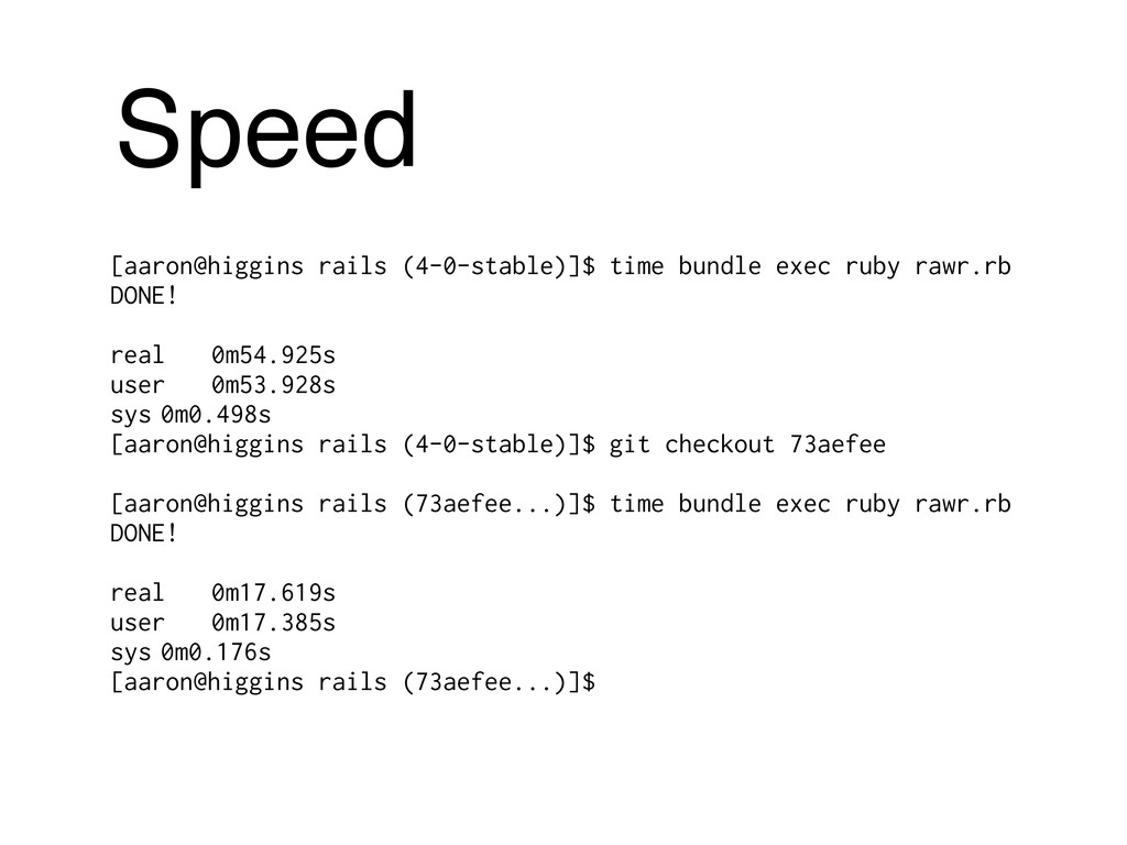 Speed [aaron@higgins rails (4-0-stable)]$ time ...