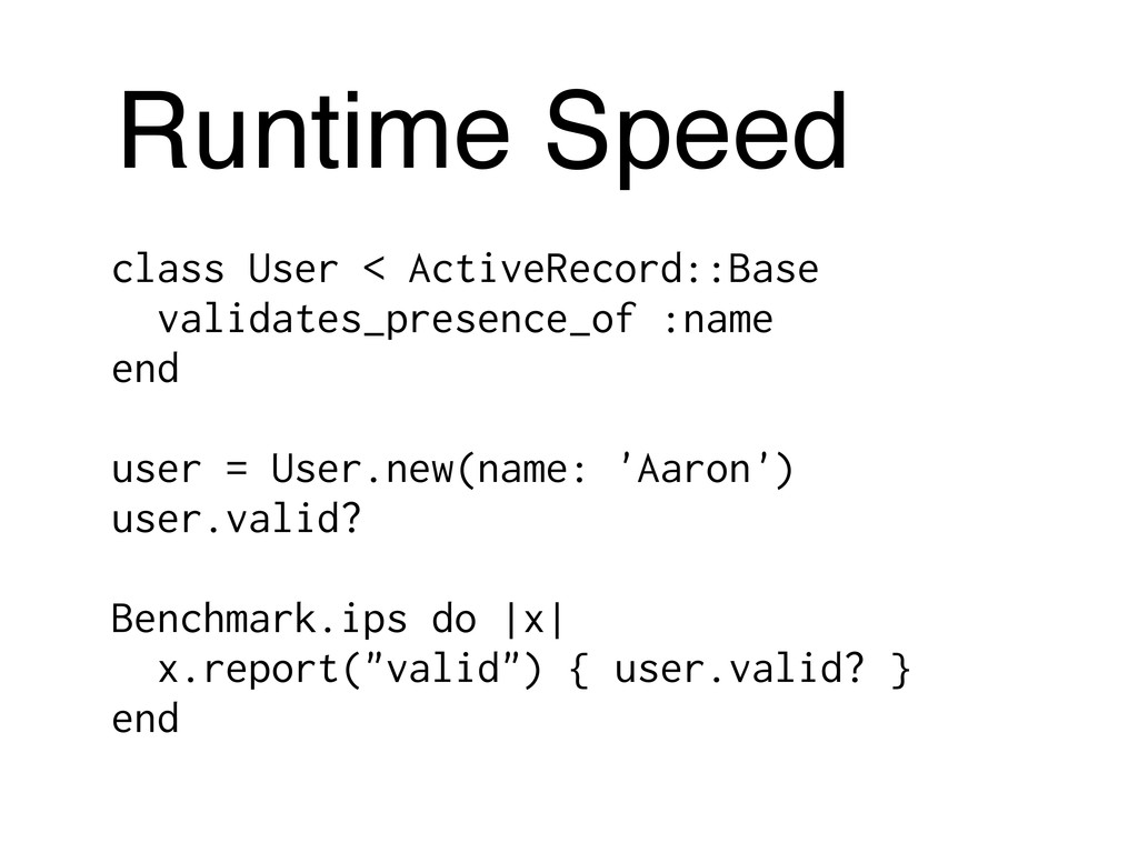 Runtime Speed class User < ActiveRecord::Base v...