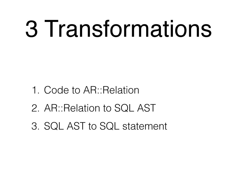 3 Transformations 1. Code to AR::Relation 2. AR...