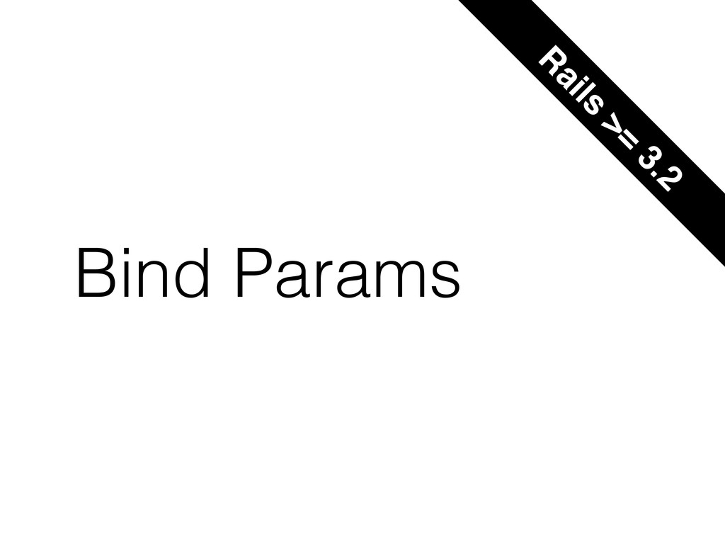 Bind Params R ails >= 3.2