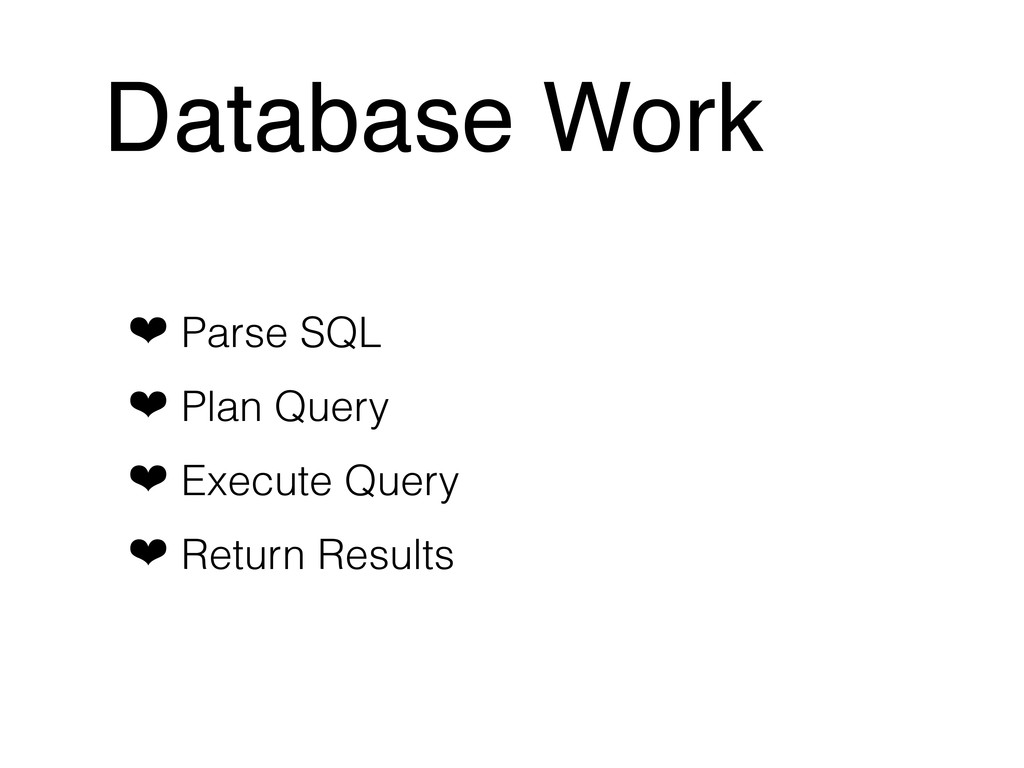 Database Work ❤ Parse SQL ❤ Plan Query ❤ Execut...