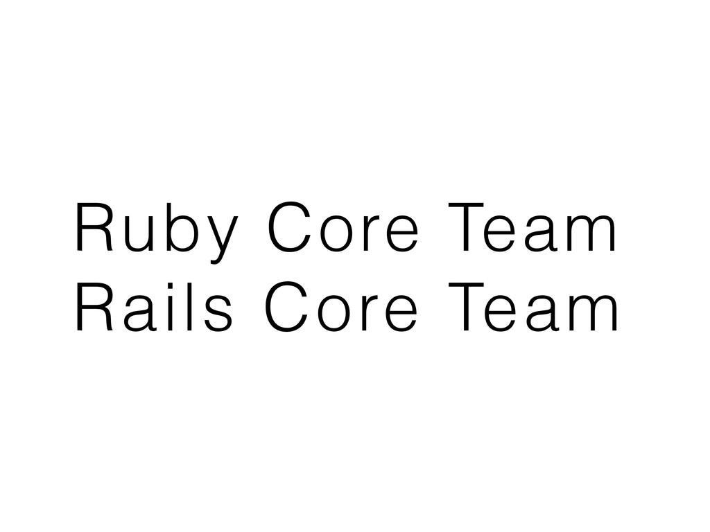 Ruby Core Team Rails Core Team