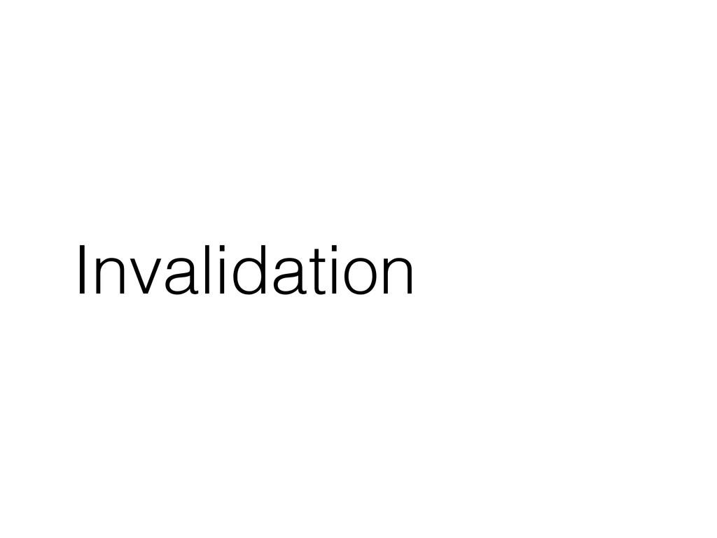 Invalidation