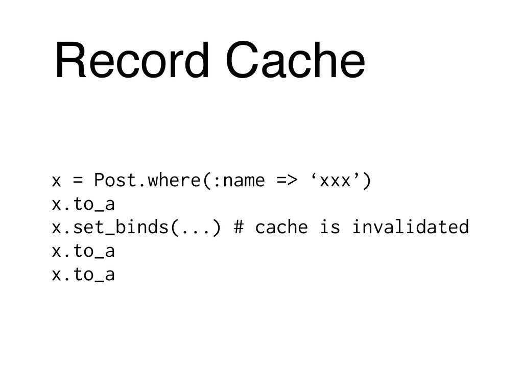 Record Cache x = Post.where(:name => 'xxx') x.t...