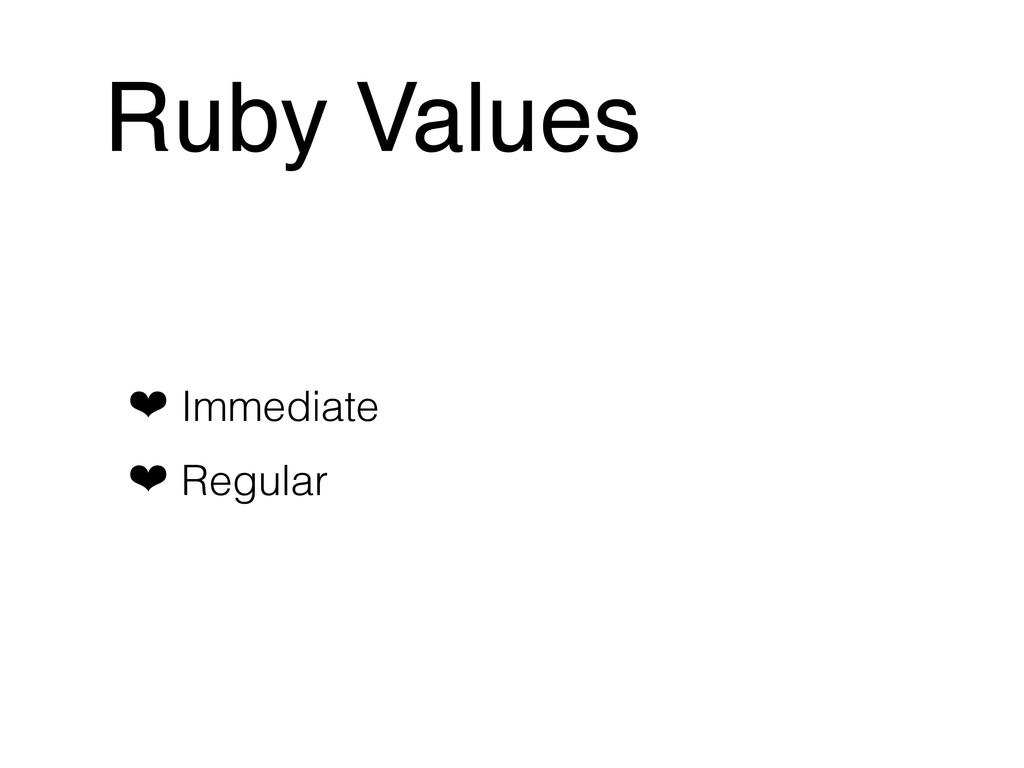Ruby Values ❤ Immediate ❤ Regular