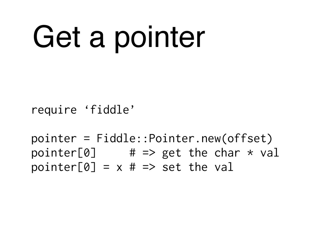 Get a pointer require 'fiddle' pointer = Fiddle...