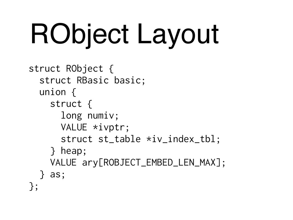 RObject Layout struct RObject { struct RBasic b...